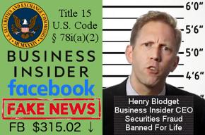 SEC seal, SEC law, Business Insider logo, Facebook logo, Fake News, Facebook stock price, Henry Blodget mugshot.